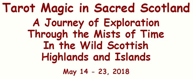Tarot Magic in Sacred Scotland, A Journey of Exploration Through the Mists of Time In the Wild Scottish Highlands and Islands May 14 - 23, 2018