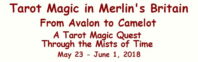 Tarot Magic in Merlin's Britain, From Avalon to Camelot, A Tarot Magic Quest Through the Mists of Time, May 23 - June 1, 2018